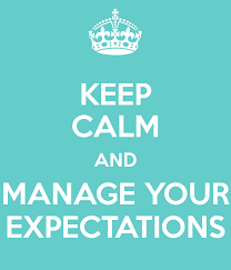 keep calm and manage your expectations