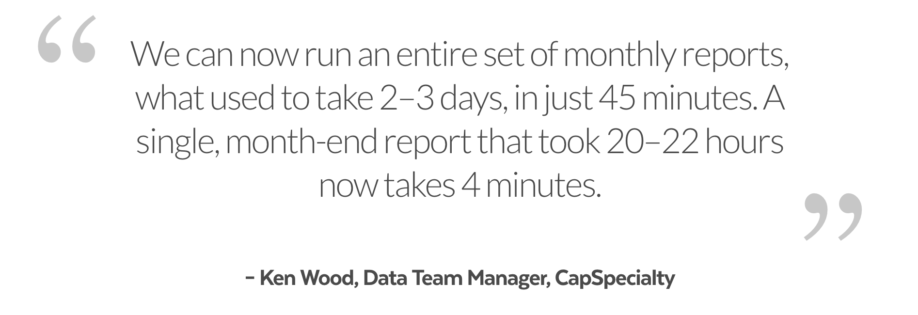 Snowflake testimonial from Ken Wood, Data Team Manager at CapSpeciality