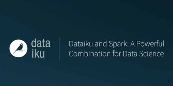 Video: Dataiku and Spark, a Powerful Combination