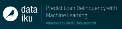 Webinar 19 | How to Properly Manage Your Loan Delinquency Prediction Project With Dataiku DSS